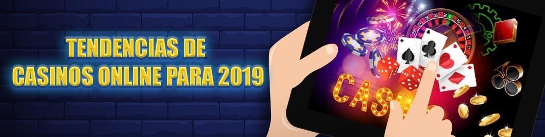 Tendencias de Casinos Online para 2019